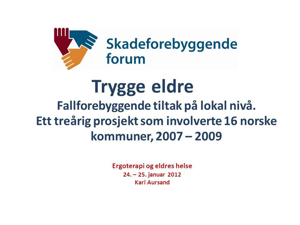 """Trygge eldre """" Fallforebyggende tiltak på lokal nivå. Ett treårig prosjekt som involverte 16 norske kommuner, 2007 – 2009 Ergoterapi og eldres helse 2"""
