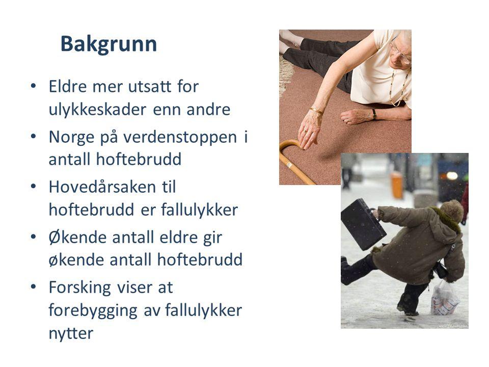 Bakgrunn • Eldre mer utsatt for ulykkeskader enn andre • Norge på verdenstoppen i antall hoftebrudd • Hovedårsaken til hoftebrudd er fallulykker • Øke