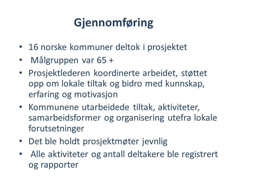 Gjennomføring • 16 norske kommuner deltok i prosjektet • Målgruppen var 65 + • Prosjektlederen koordinerte arbeidet, støttet opp om lokale tiltak og b