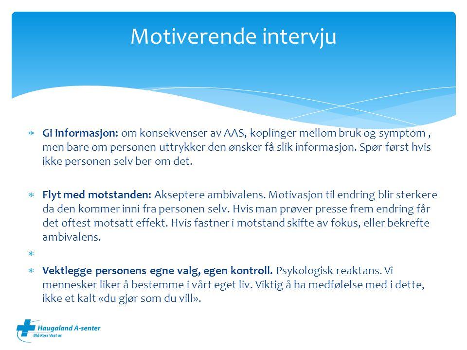  Gi informasjon: om konsekvenser av AAS, koplinger mellom bruk og symptom, men bare om personen uttrykker den ønsker få slik informasjon.