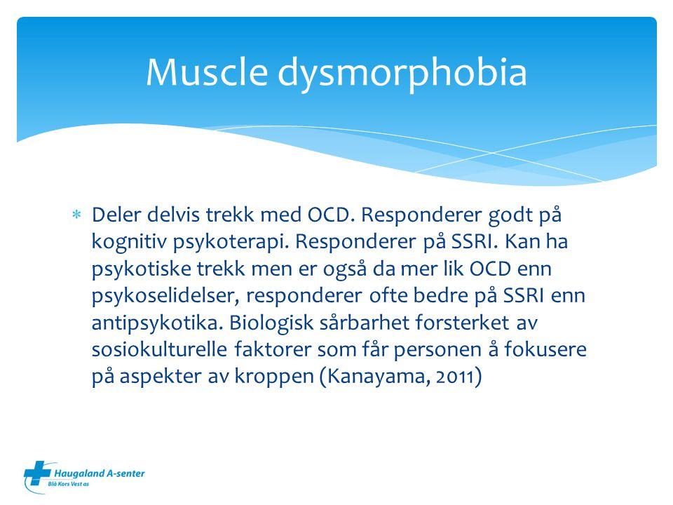  Deler delvis trekk med OCD. Responderer godt på kognitiv psykoterapi. Responderer på SSRI. Kan ha psykotiske trekk men er også da mer lik OCD enn ps