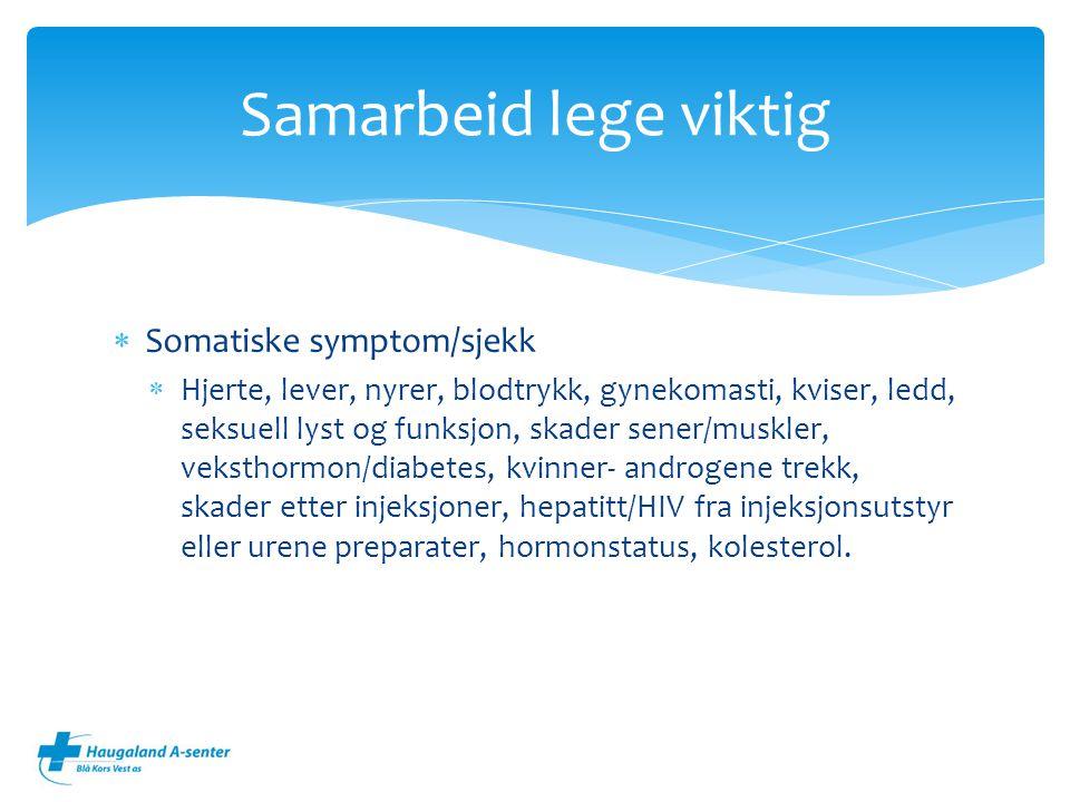  Somatiske symptom/sjekk  Hjerte, lever, nyrer, blodtrykk, gynekomasti, kviser, ledd, seksuell lyst og funksjon, skader sener/muskler, veksthormon/d