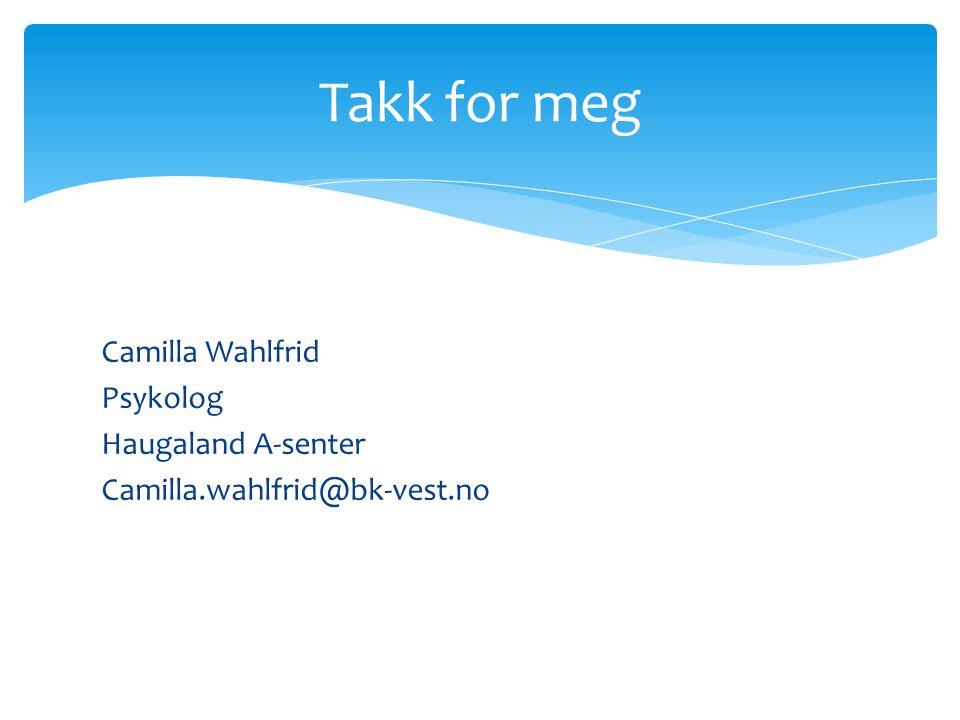 Camilla Wahlfrid Psykolog Haugaland A-senter Camilla.wahlfrid@bk-vest.no Takk for meg