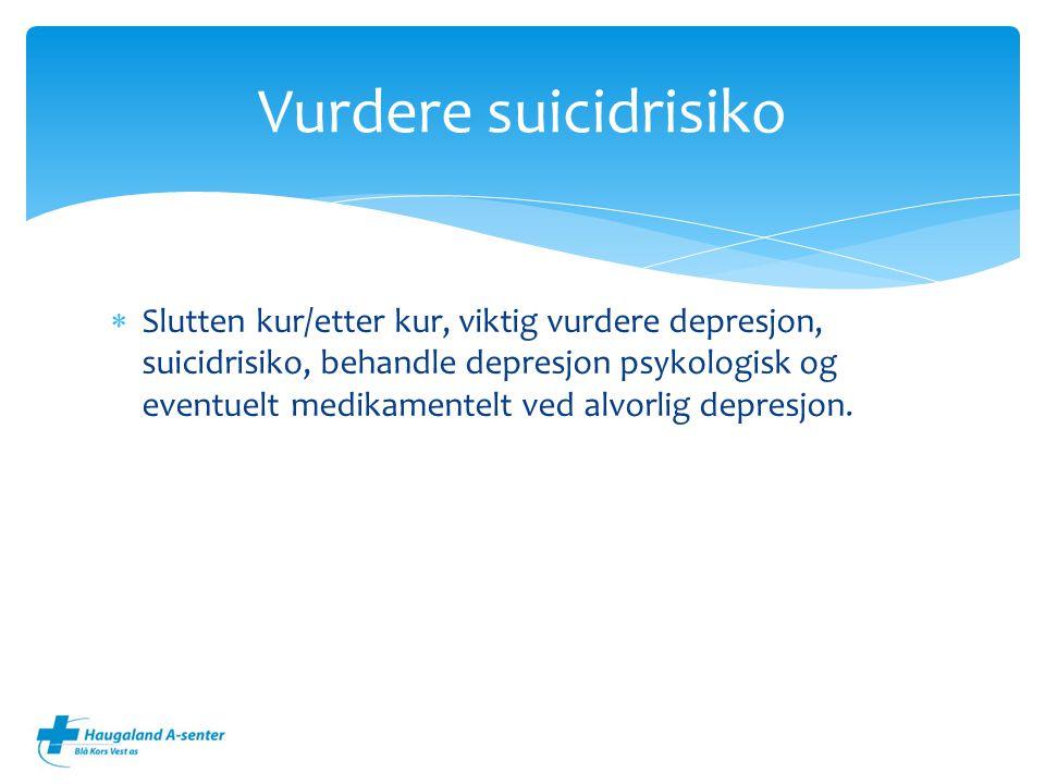 Slutten kur/etter kur, viktig vurdere depresjon, suicidrisiko, behandle depresjon psykologisk og eventuelt medikamentelt ved alvorlig depresjon.