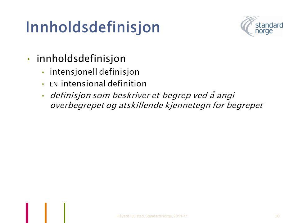 10 Innholdsdefinisjon •innholdsdefinisjon •intensjonell definisjon • EN intensional definition •definisjon som beskriver et begrep ved å angi overbegr