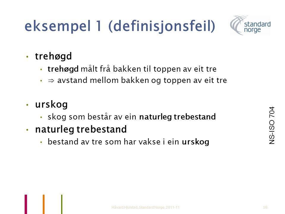 18 eksempel 1 (definisjonsfeil) •trehøgd •trehøgd målt frå bakken til toppen av eit tre •⇒ avstand mellom bakken og toppen av eit tre •urskog •skog so