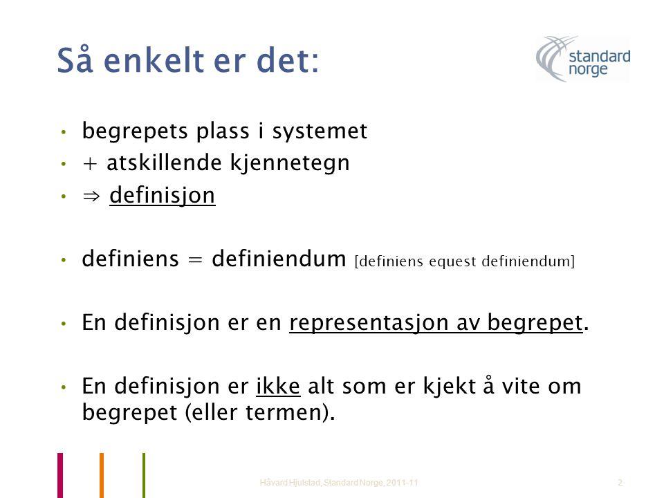 2 Så enkelt er det: •begrepets plass i systemet •+ atskillende kjennetegn •⇒ definisjon •definiens = definiendum [definiens equest definiendum] •En de