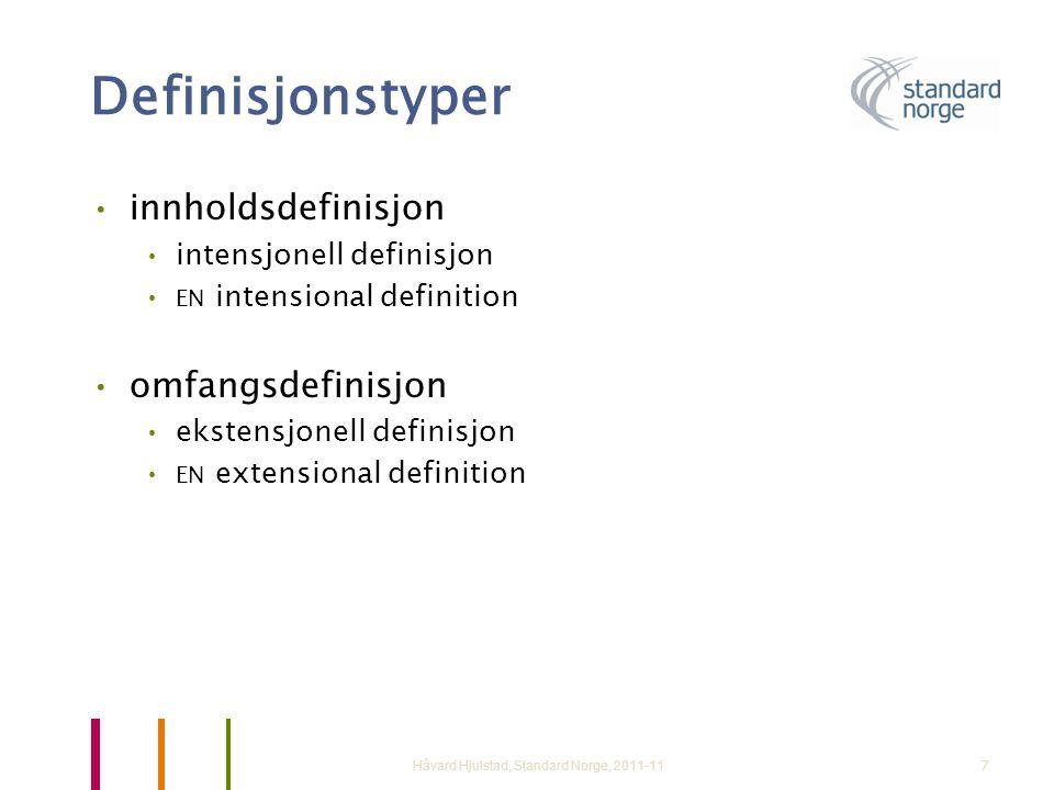 8 Omfangsdefinisjon •omfangsdefinisjon •ekstensjonell definisjon • EN extensional definition •definisjon som regner opp alle underbegrepene til et begrep etter et bestemt inndelingskriterium Håvard Hjulstad, Standard Norge, 2011-11