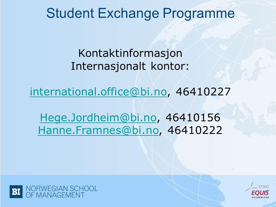 Student Exchange Programme Kontaktinformasjon Internasjonalt kontor: international.office@bi.nointernational.office@bi.no, 46410227 Hege.Jordheim@bi.noHege.Jordheim@bi.no, 46410156 Hanne.Framnes@bi.noHanne.Framnes@bi.no, 46410222