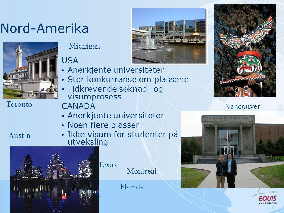 Nord-Amerika Vancouver Toronto Florida Austin Michigan USA • Anerkjente universiteter • Stor konkurranse om plassene • Tidkrevende søknad- og visumprosess CANADA • Anerkjente universiteter • Noen flere plasser • Ikke visum for studenter på utveksling Montreal Texas