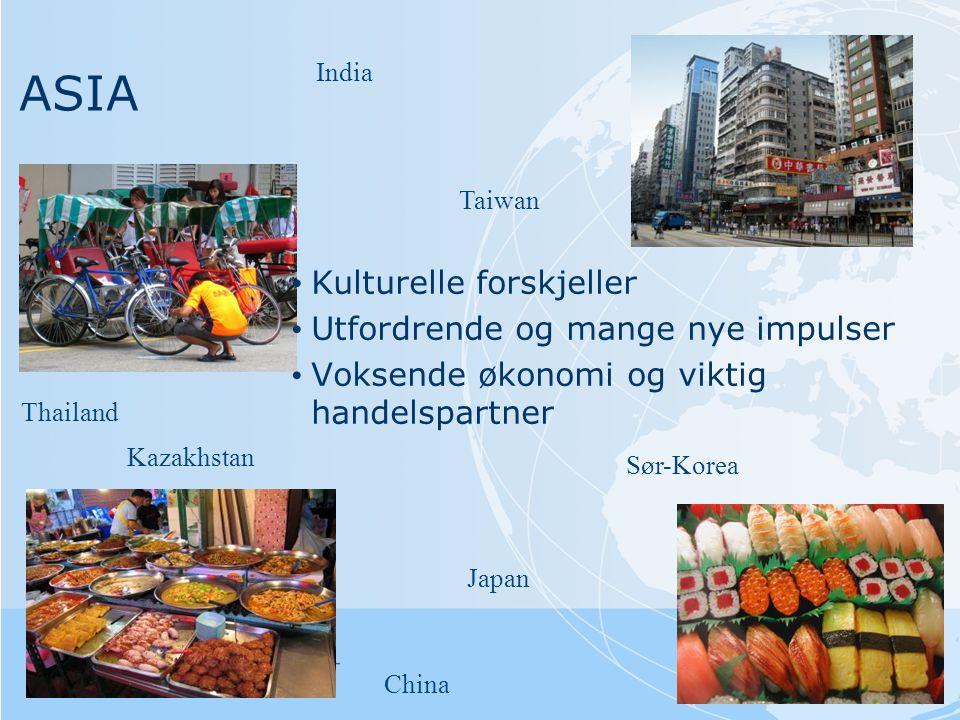 ASIA • Kulturelle forskjeller • Utfordrende og mange nye impulser • Voksende økonomi og viktig handelspartner China Japan Thailand India Sør-Korea Taiwan Kazakhstan