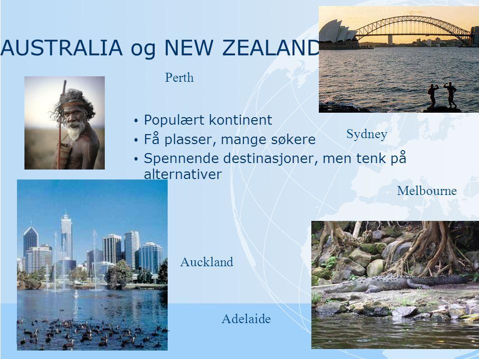 AUSTRALIA og NEW ZEALAND • Populært kontinent • Få plasser, mange søkere • Spennende destinasjoner, men tenk på alternativer Auckland Melbourne Adelaide Perth Sydney