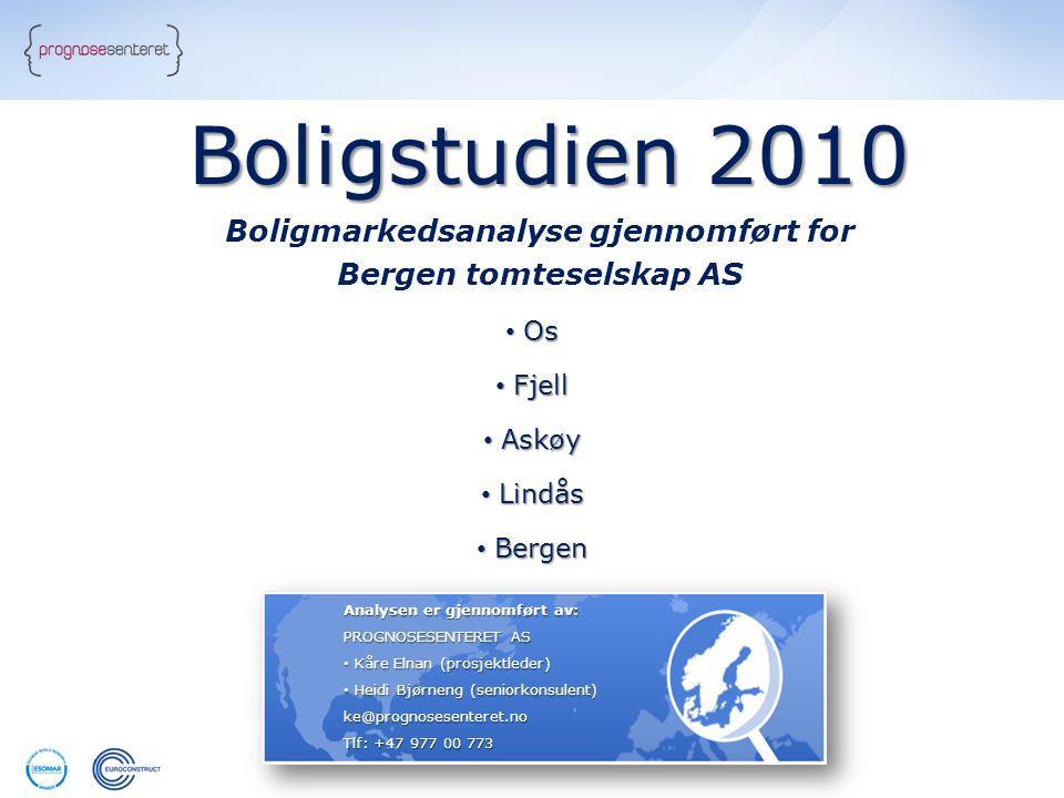 Boligstudien 2010 • Os • Fjell • Askøy • Lindås • Bergen Analysen er gjennomført av: PROGNOSESENTERET AS • Kåre Elnan (prosjektleder) • Heidi Bjørneng