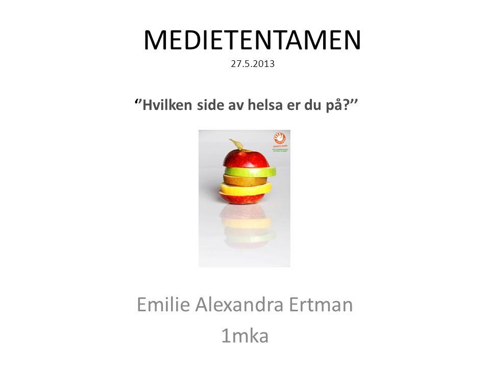MEDIETENTAMEN 27.5.2013 Emilie Alexandra Ertman 1mka ''Hvilken side av helsa er du på?''