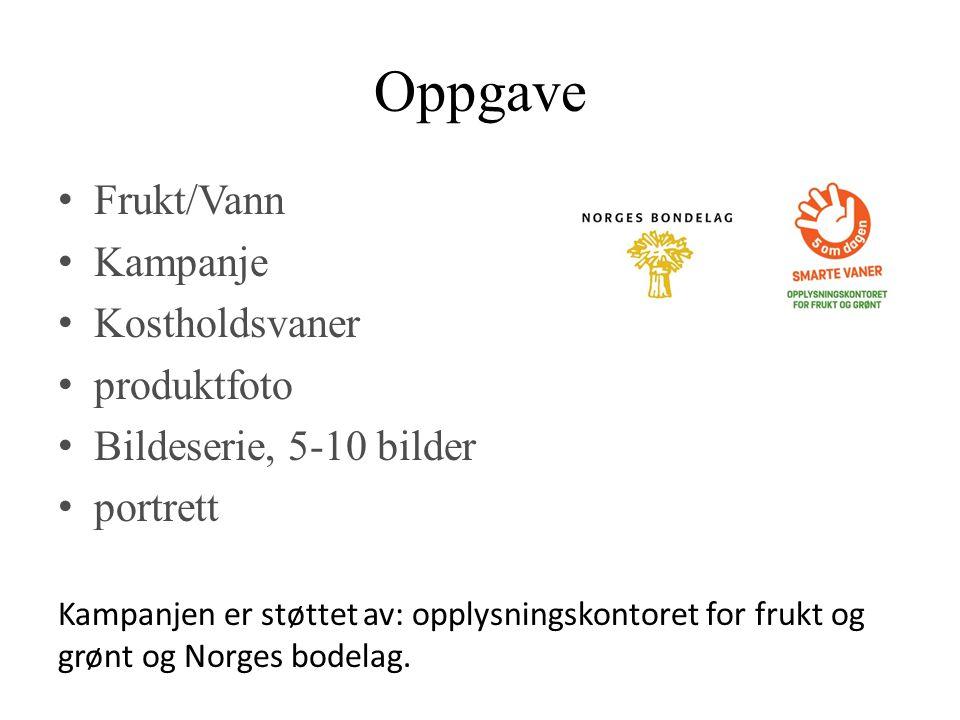 Oppgave • Frukt/Vann • Kampanje • Kostholdsvaner • produktfoto • Bildeserie, 5-10 bilder • portrett Kampanjen er støttet av: opplysningskontoret for f