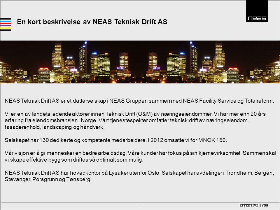 En kort beskrivelse av NEAS Teknisk Drift AS NEAS Teknisk Drift AS er et datterselskap i NEAS Gruppen sammen med NEAS Facility Service og Totalreform.