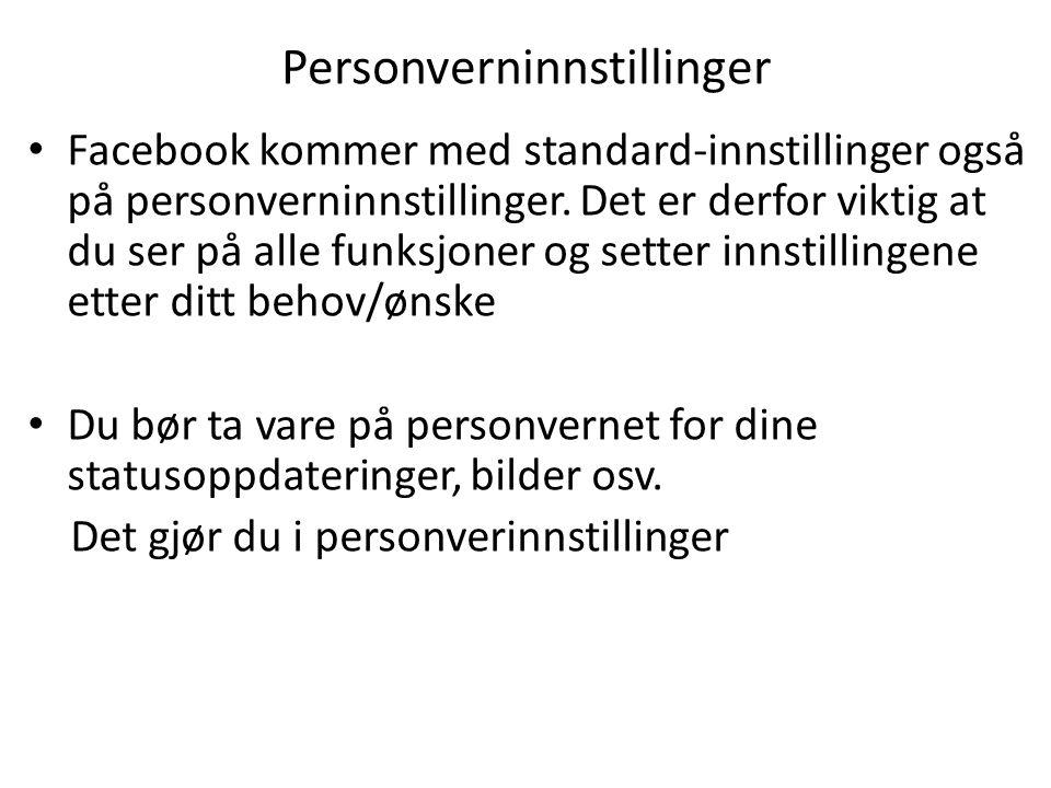 Personverninnstillinger • Facebook kommer med standard-innstillinger også på personverninnstillinger. Det er derfor viktig at du ser på alle funksjone