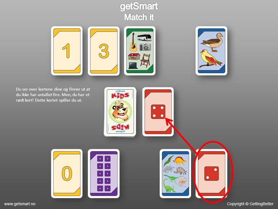 Du ser over kortene dine og finner ut at du ikke har antallet fire.