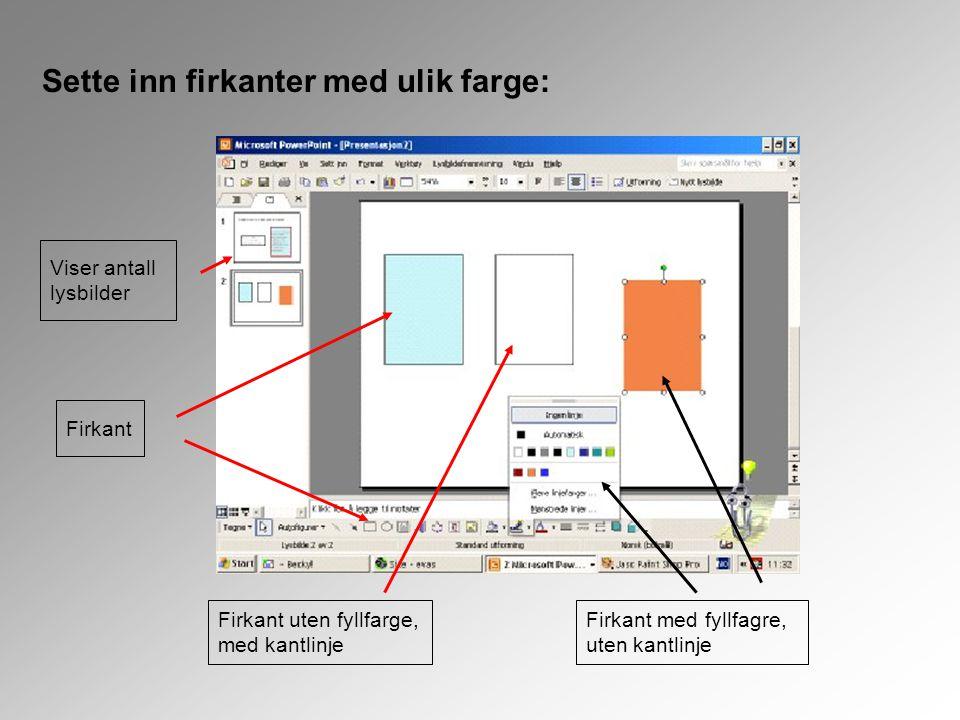 Sette inn firkanter med ulik farge: Viser antall lysbilder Firkant Firkant uten fyllfarge, med kantlinje Firkant med fyllfagre, uten kantlinje