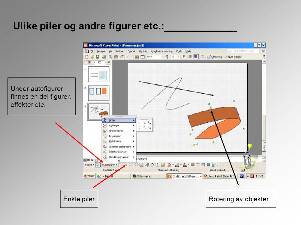 Ulike piler og andre figurer etc.: Enkle piler Under autofigurer finnes en del figurer, effekter etc. Rotering av objekter