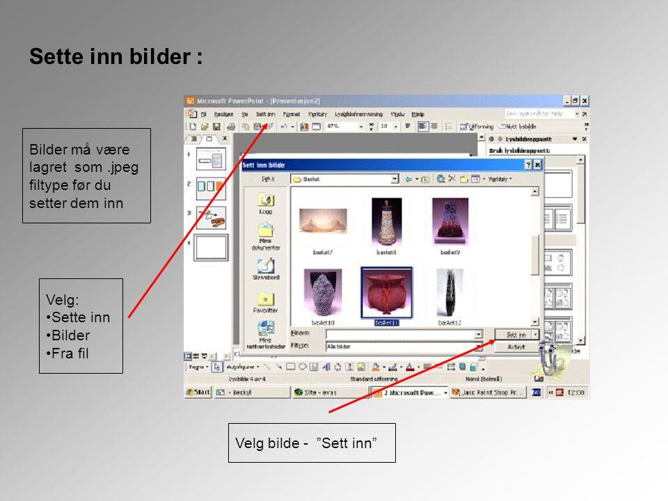"""Sette inn bilder : Bilder må være lagret som.jpeg filtype før du setter dem inn Velg: •Sette inn •Bilder •Fra fil Velg bilde - """"Sett inn"""""""