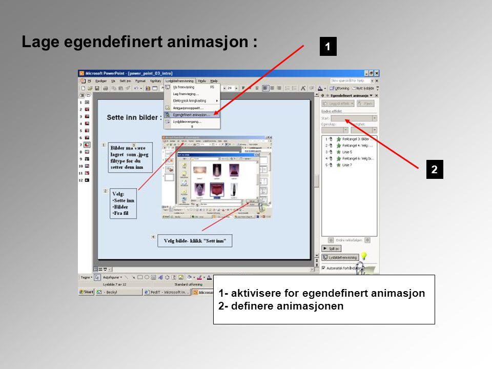 Lage egendefinert animasjon : 1 2 1- aktivisere for egendefinert animasjon 2- definere animasjonen