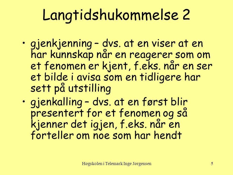 Høgskolen i Telemark Inge Jørgensen6 Hukommelse hos barn •Barn under 3 år husker semantisk – som fakta (s.223) •Barn over 3 år husker episodisk – fakta ledsaget av følelse av deltakelse og involvering jf.