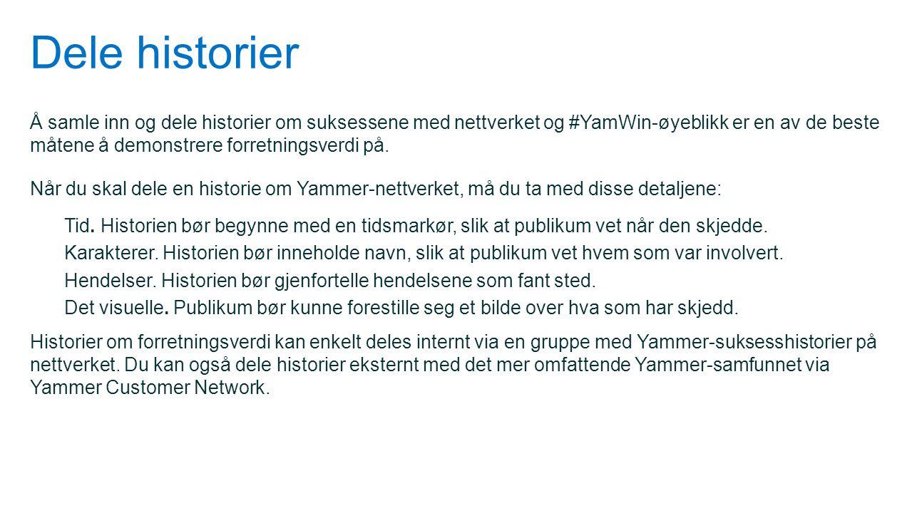 Dele historier Å samle inn og dele historier om suksessene med nettverket og #YamWin-øyeblikk er en av de beste måtene å demonstrere forretningsverdi