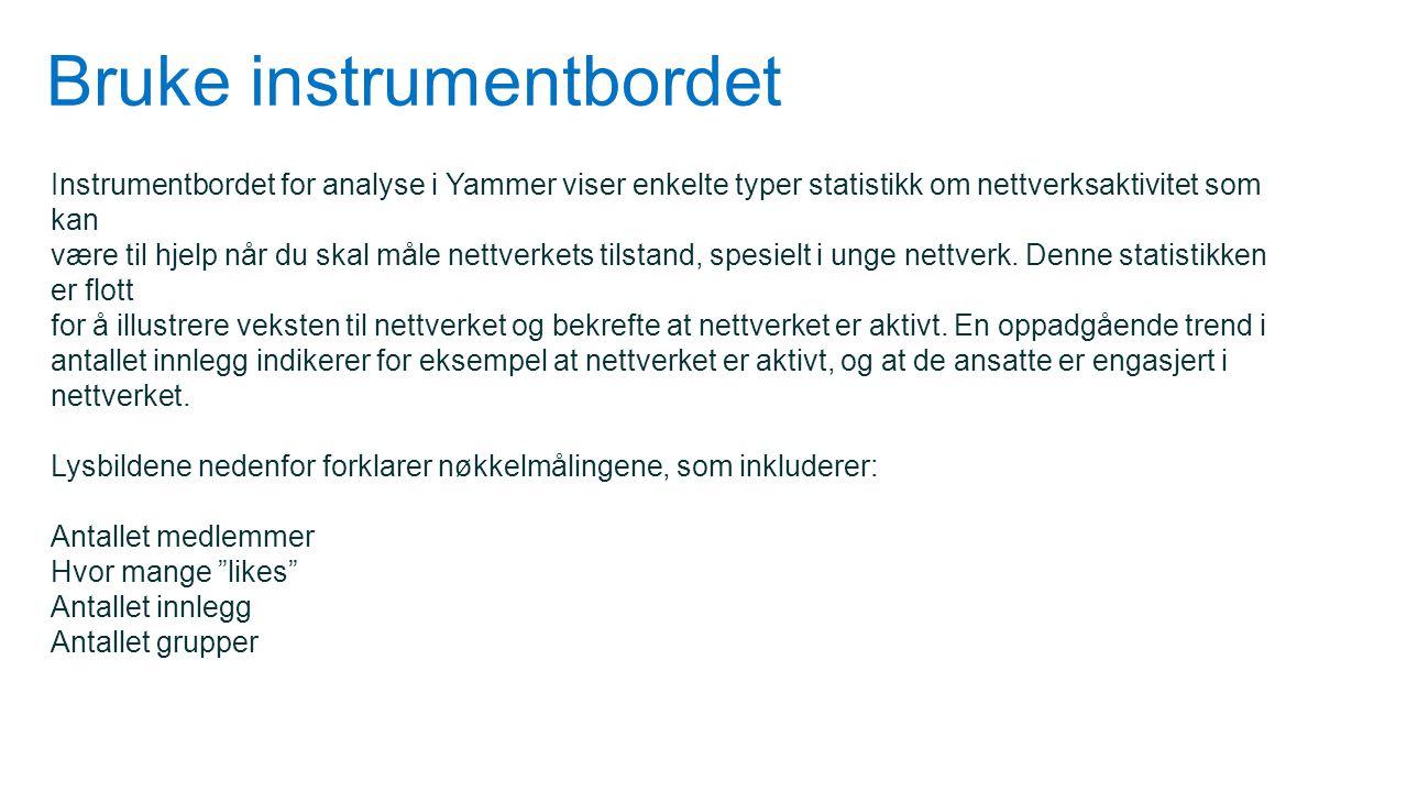 Bruke instrumentbordet Instrumentbordet for analyse i Yammer viser enkelte typer statistikk om nettverksaktivitet som kan være til hjelp når du skal m