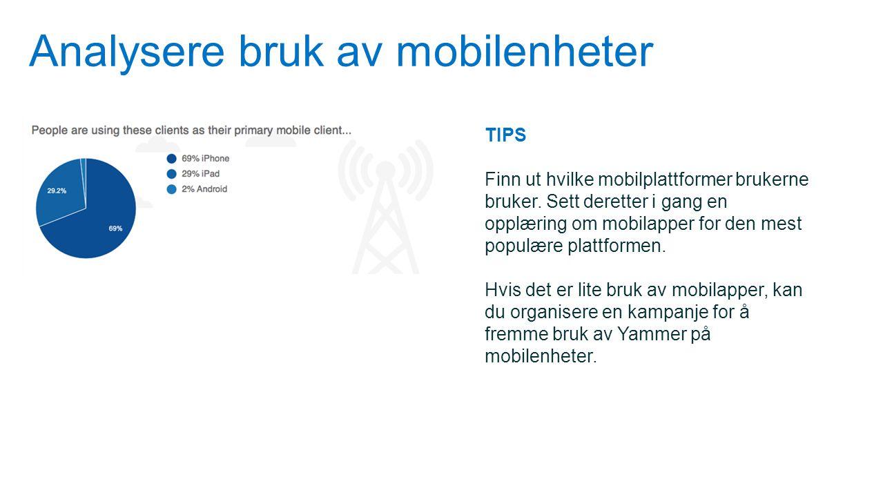 Analysere bruk av mobilenheter TIPS Finn ut hvilke mobilplattformer brukerne bruker. Sett deretter i gang en opplæring om mobilapper for den mest popu