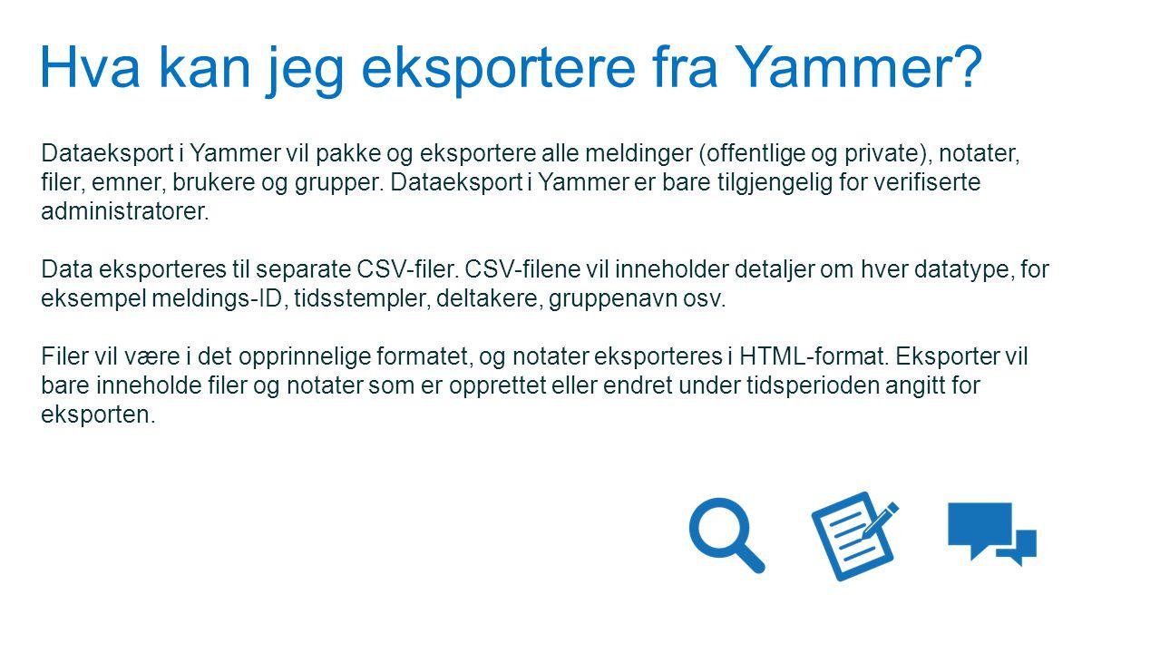 Hva kan jeg eksportere fra Yammer? Dataeksport i Yammer vil pakke og eksportere alle meldinger (offentlige og private), notater, filer, emner, brukere