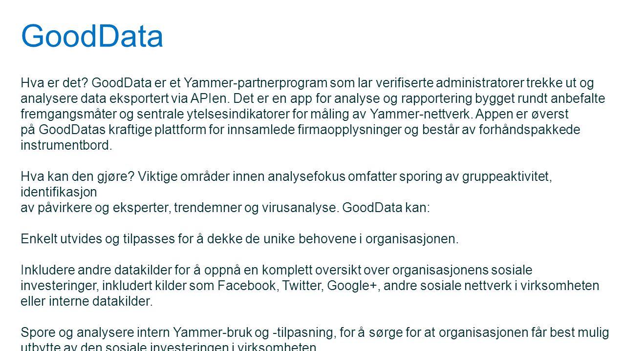 GoodData Hva er det? GoodData er et Yammer-partnerprogram som lar verifiserte administratorer trekke ut og analysere data eksportert via APIen. Det er