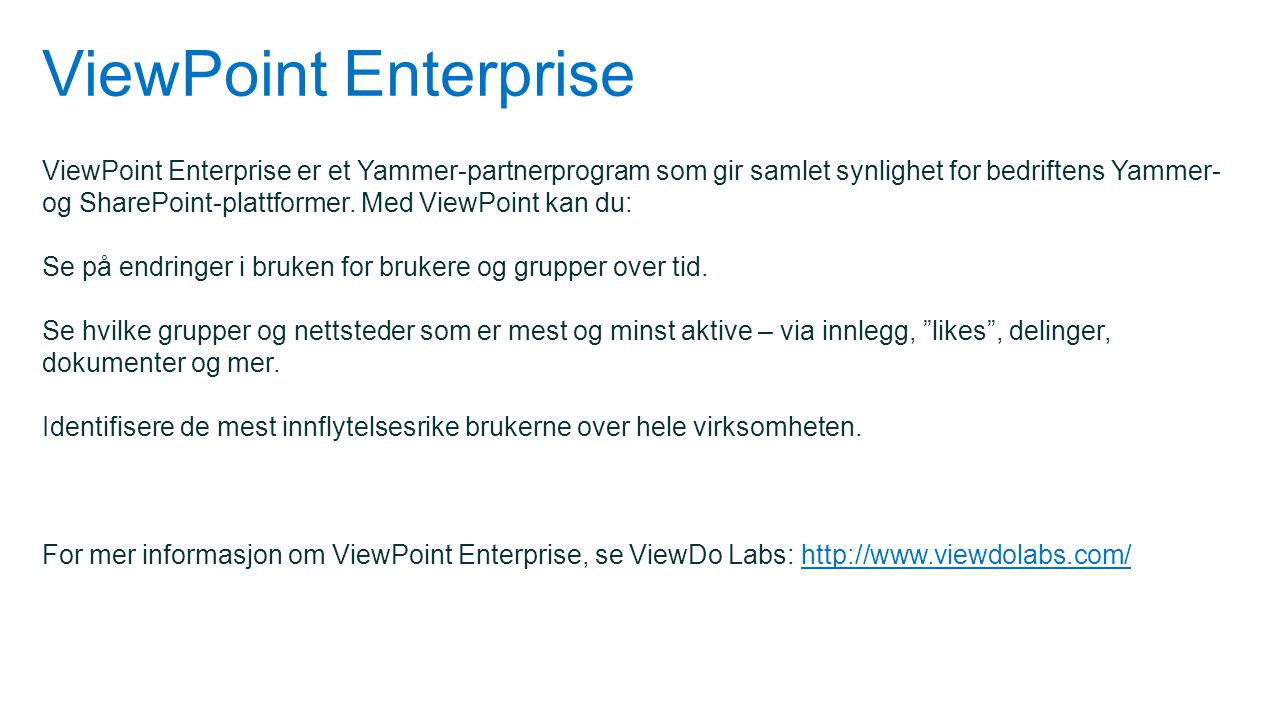 ViewPoint Enterprise ViewPoint Enterprise er et Yammer-partnerprogram som gir samlet synlighet for bedriftens Yammer- og SharePoint-plattformer. Med V