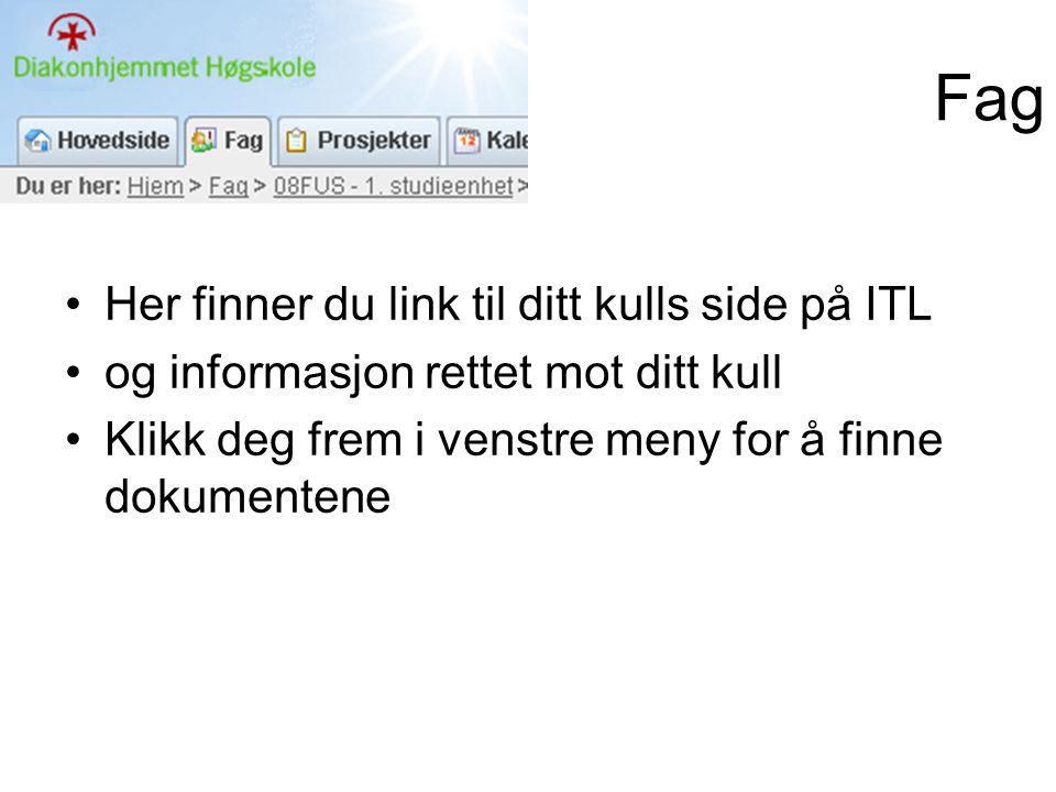 Fag •Her finner du link til ditt kulls side på ITL •og informasjon rettet mot ditt kull •Klikk deg frem i venstre meny for å finne dokumentene