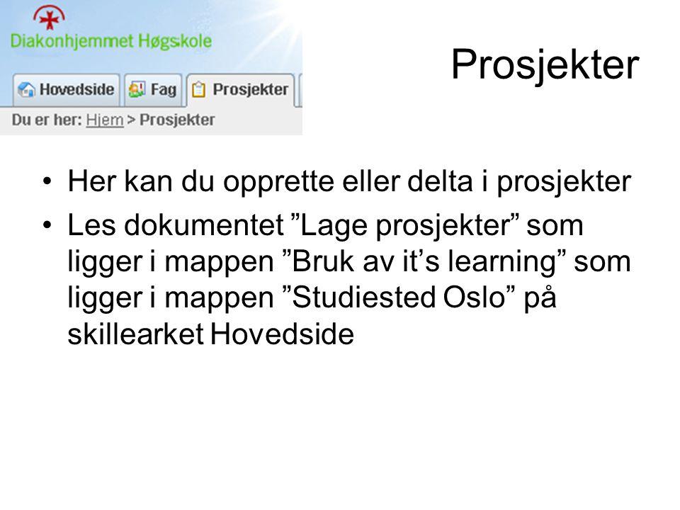 Prosjekter •Her kan du opprette eller delta i prosjekter •Les dokumentet Lage prosjekter som ligger i mappen Bruk av it's learning som ligger i mappen Studiested Oslo på skillearket Hovedside
