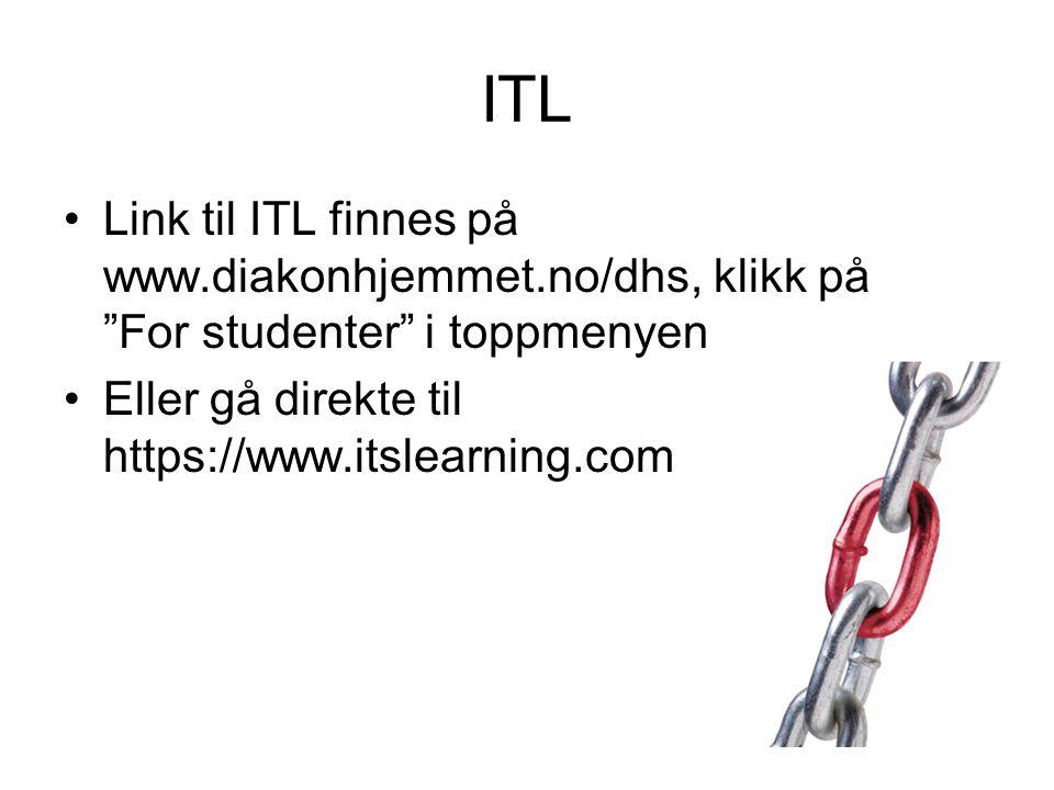 ITL •Link til ITL finnes på www.diakonhjemmet.no/dhs, klikk på For studenter i toppmenyen •Eller gå direkte til https://www.itslearning.com