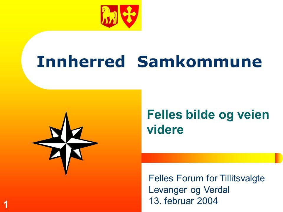 1 Innherred Samkommune Felles bilde og veien videre Felles Forum for Tillitsvalgte Levanger og Verdal 13.