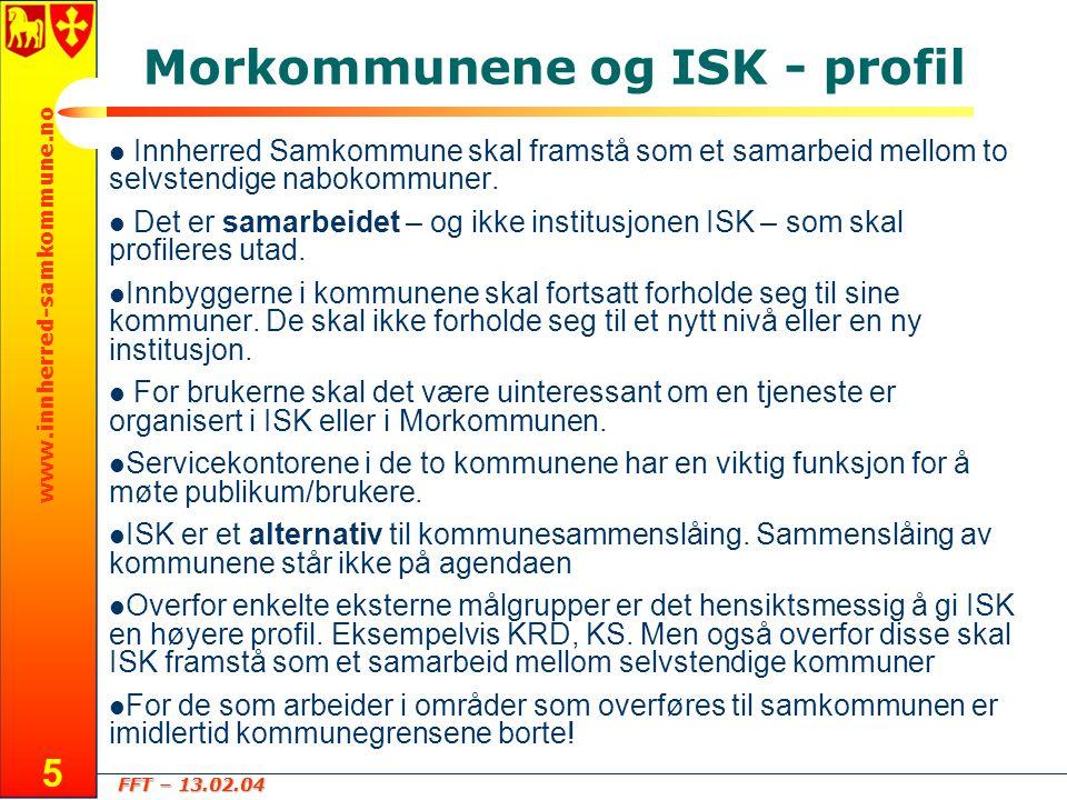 FFT – 13.02.04 www.innherred-samkommune.no 6 Rådmannsgruppen  Rådmennene i Levanger og Verdal (dette er 6 personer) utgjør strategisk ledergruppe i ISK samtidig som de er ledergrupper i egne kommuner  Ledergruppen er sammensatt slik at den effektivt kan samordne aktiviteten i Morkommunene og ISK  Ledergruppen avklarer 16.02 de enkelte medlemmer av rådmannsgruppen sine ansvarsområder og oppfølgingsansvar.