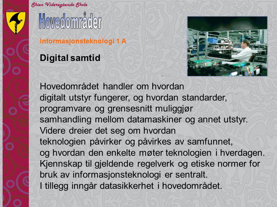 Informasjonsteknologi 1 B Nettsteder og multimedier Hovedområdet handler om utforming, implementering og vurdering av nettsteder med tekst, lyd, bilde, video og animasjoner.