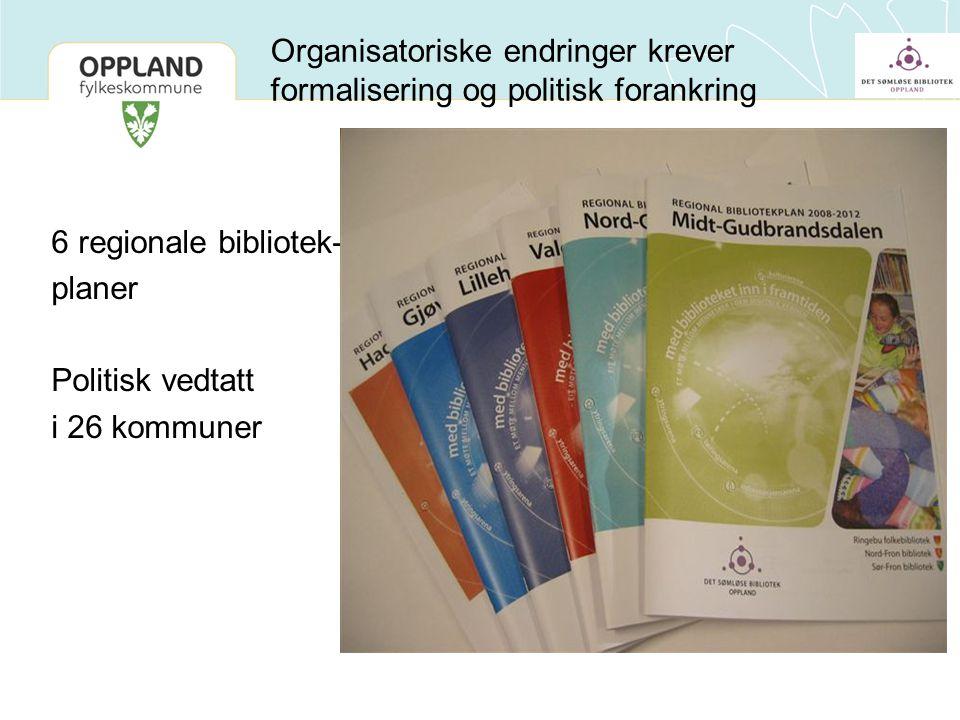 6 regionale bibliotek- planer Politisk vedtatt i 26 kommuner Organisatoriske endringer krever formalisering og politisk forankring