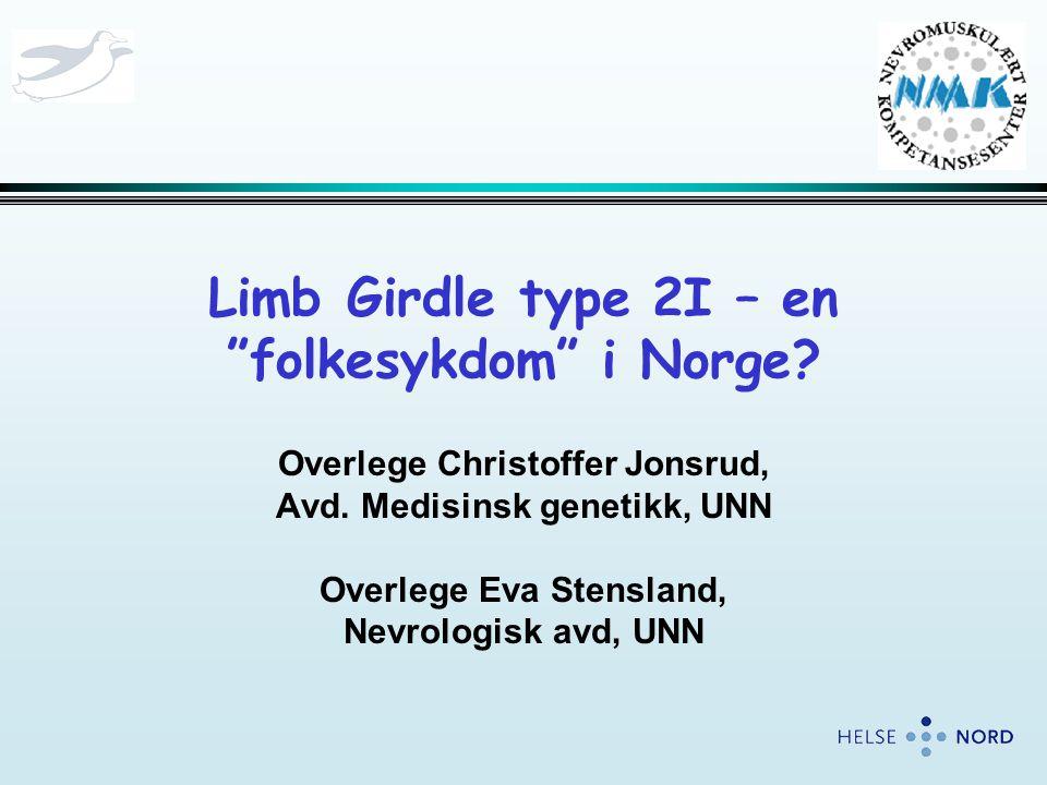 """Limb Girdle type 2I – en """"folkesykdom"""" i Norge? Overlege Christoffer Jonsrud, Avd. Medisinsk genetikk, UNN Overlege Eva Stensland, Nevrologisk avd, UN"""