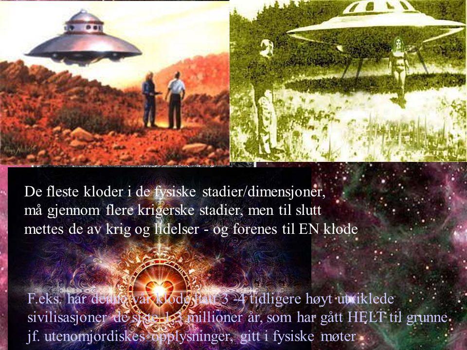I begynnelsen av en planets utvikling lever først menneskene i primitive stammesamfunn De fleste kloder i de fysiske stadier/dimensjoner, må gjennom flere krigerske stadier, men til slutt mettes de av krig og lidelser - og forenes til EN klode PLANETÆR OPPVÅKNING F.eks.
