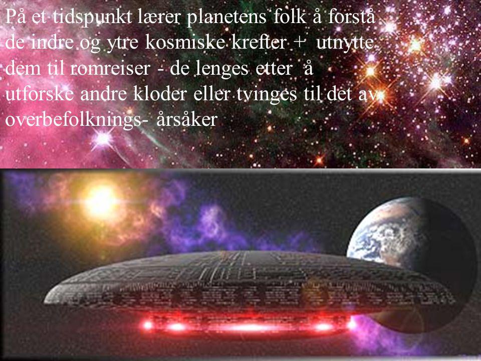 På et tidspunkt lærer planetens folk å forstå de indre og ytre kosmiske krefter + utnytte dem til romreiser - de lenges etter å utforske andre kloder eller tvinges til det av overbefolknings- årsåker