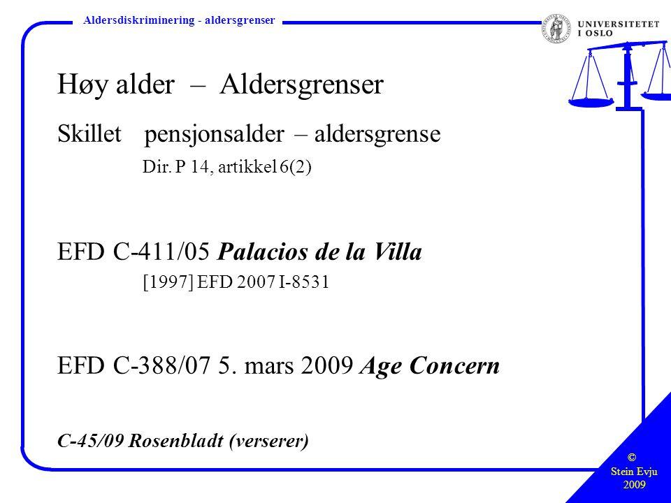 © Stein Evju 2009 Styringsretten – hva, hvor, hvordan Aldersdiskriminering - aldersgrenser Høy alder – Aldersgrenser Skillet pensjonsalder – aldersgrense Dir.