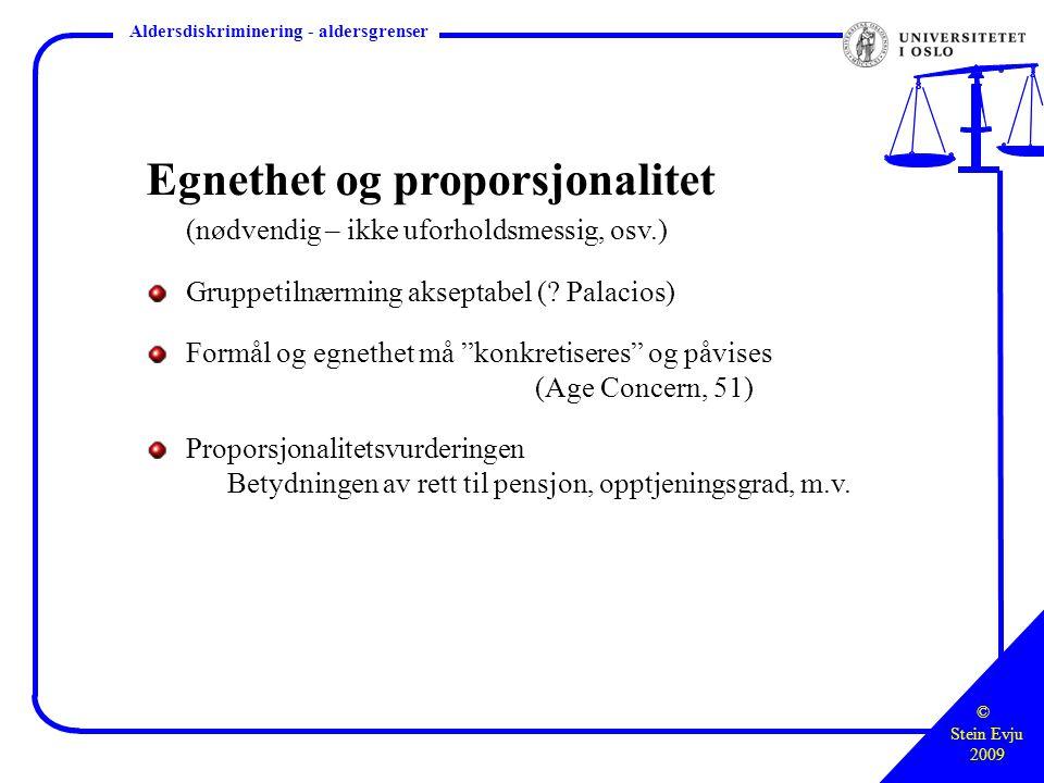 © Stein Evju 2009 Styringsretten – hva, hvor, hvordan Aldersdiskriminering - aldersgrenser Egnethet og proporsjonalitet (nødvendig – ikke uforholdsmessig, osv.) Gruppetilnærming akseptabel (.