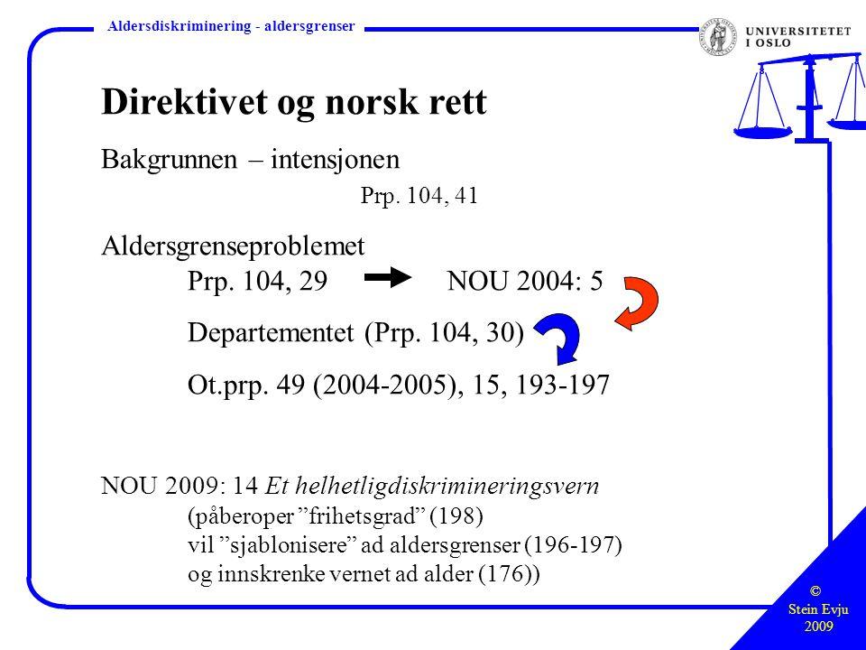© Stein Evju 2009 Styringsretten – hva, hvor, hvordan Aldersdiskriminering - aldersgrenser Direktivet og norsk rett Bakgrunnen – intensjonen Prp.