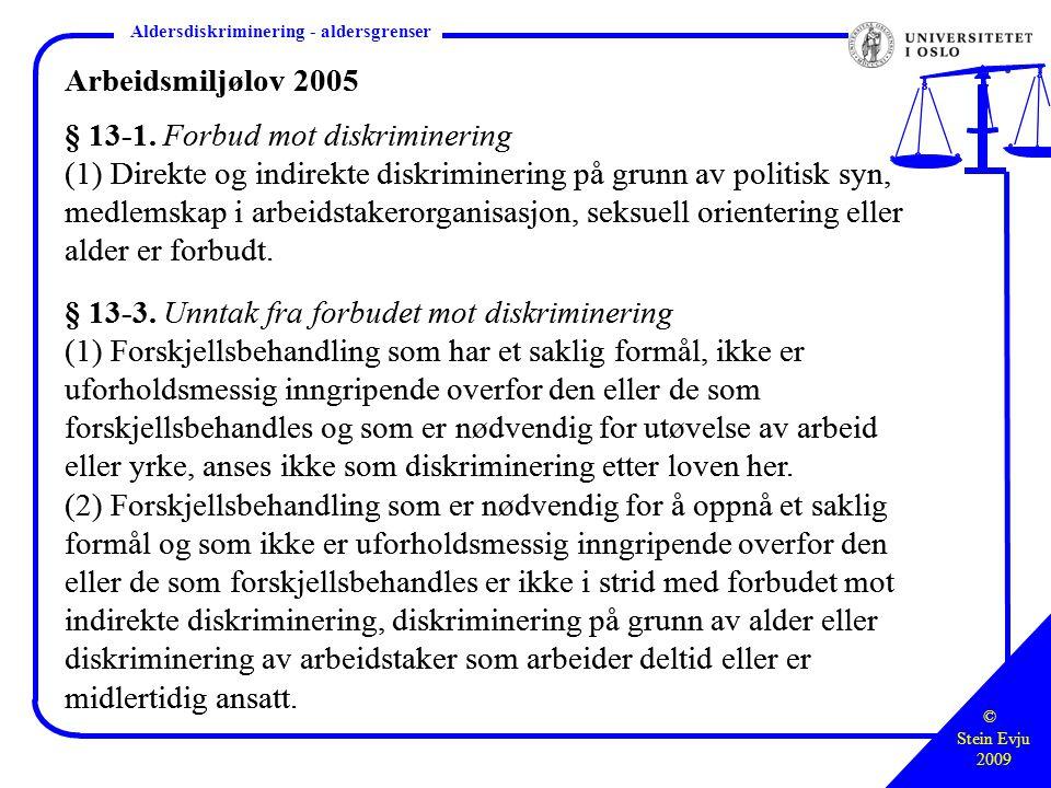 © Stein Evju 2009 Styringsretten – hva, hvor, hvordan Aldersdiskriminering - aldersgrenser Arbeidsmiljølov 2005 § 13-1.
