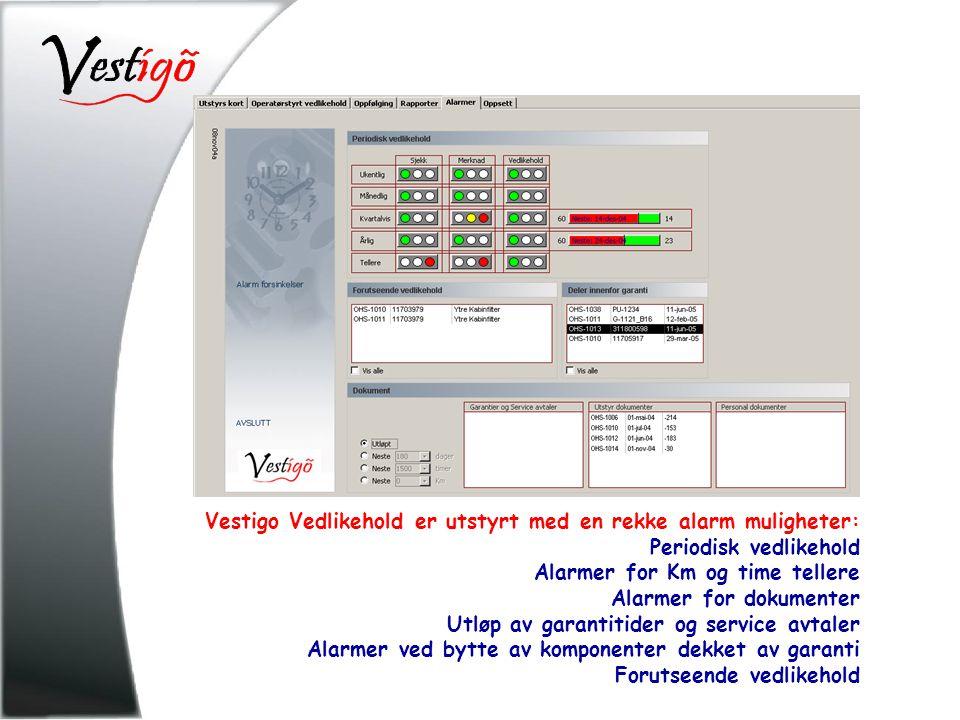 Vestigo Vedlikehold er utstyrt med en rekke alarm muligheter: Periodisk vedlikehold Alarmer for Km og time tellere Alarmer for dokumenter Utløp av garantitider og service avtaler Alarmer ved bytte av komponenter dekket av garanti Forutseende vedlikehold