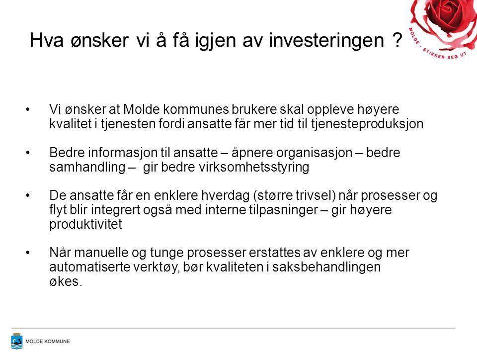 •Vi ønsker at Molde kommunes brukere skal oppleve høyere kvalitet i tjenesten fordi ansatte får mer tid til tjenesteproduksjon •Bedre informasjon til