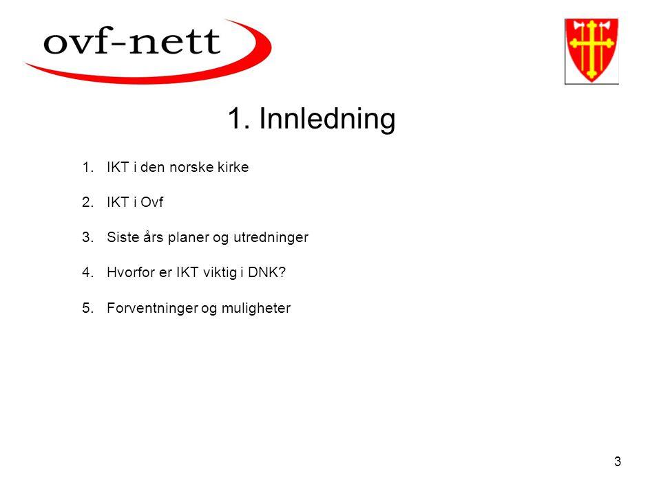 3 1.IKT i den norske kirke 2.IKT i Ovf 3.Siste års planer og utredninger 4.Hvorfor er IKT viktig i DNK? 5.Forventninger og muligheter 1. Innledning
